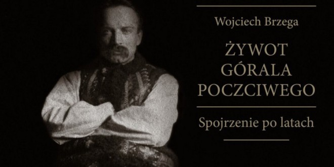 """""""Żywot górala poczciwego. Spojrzenie po latach"""" Wojciech Brzega"""