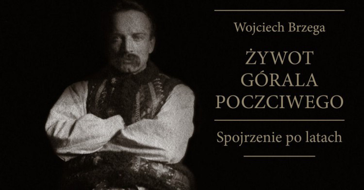 """""""ŻYWOT GÓRALA POCZCIWEGO. SPOJRZENIE PO LATACH."""" Wojciech Brzega"""